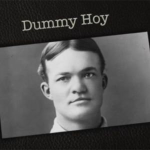 Getting to know Dummy Hoy – History Narrative by Mind Moore